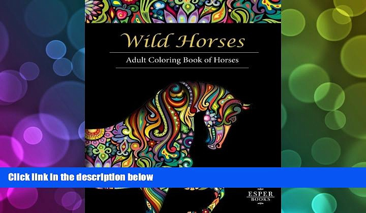 BEST PDF  Wild Horses: An Adult Coloring Book of Horses Esper Books READ ONLINE