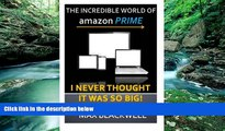 Download [PDF]  The Incredible World Of Amazon Prime: I Never Thought It Was So Big! Max