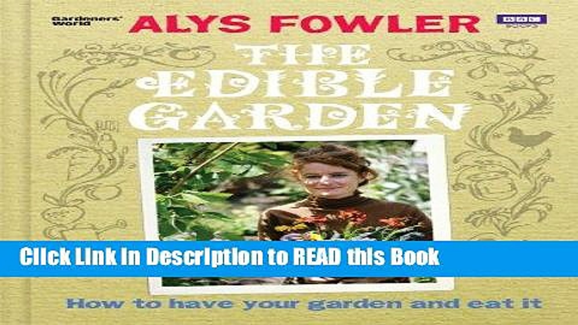 Read Book The Edible Garden: How to Have Your Garden and Eat It Full eBook