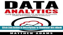 [Read Book] Data Analytics: Using Big Data Analytics For Business To Increase Profits And Create