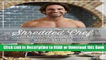 BEST PDF The Shredded Chef: 120 Recipes for Building Muscle, Getting Lean, and Staying Healthy