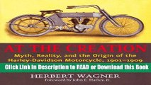 Read Book At the Creation: Myth, Reality, and the Origin of the Harley-Davidson Motorcycle,