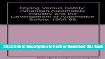 Read Book Styling Vs. Safety: The American Automobile Industry and the Development of Automotive