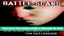 BEST PDF Battle Scars : The True Story of How One Teen Nearly Became the Biggest Mass Murderer