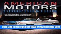 Read Book American Motors Corporation: The Rise and Fall of America s Last Independent Automaker