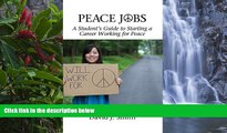 Read Online Peace Jobs: A Student s Guide to Starting a Career Working for Peace (Hc) (Peace