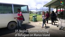 U.S. Begins 'Extreme Vetting' of Refugees on Manus Island