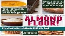 Read Book Almond Flour! Gluten Free   Paleo Diet Cookbook: 47 Irresistible Cooking   Baking