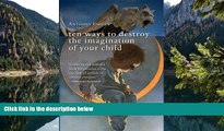 Download [PDF]  Ten Ways to Destroy the Imagination of Your Child For Ipad