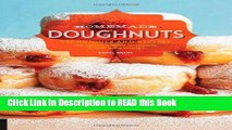 Read Book Homemade Doughnuts: Techniques and Recipes for Making Sublime Doughnuts in Your Home