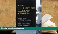 Kindle eBooks  The Not-So-Golden Years: Caregiving, the Frail Elderly, and the Long-Term Care