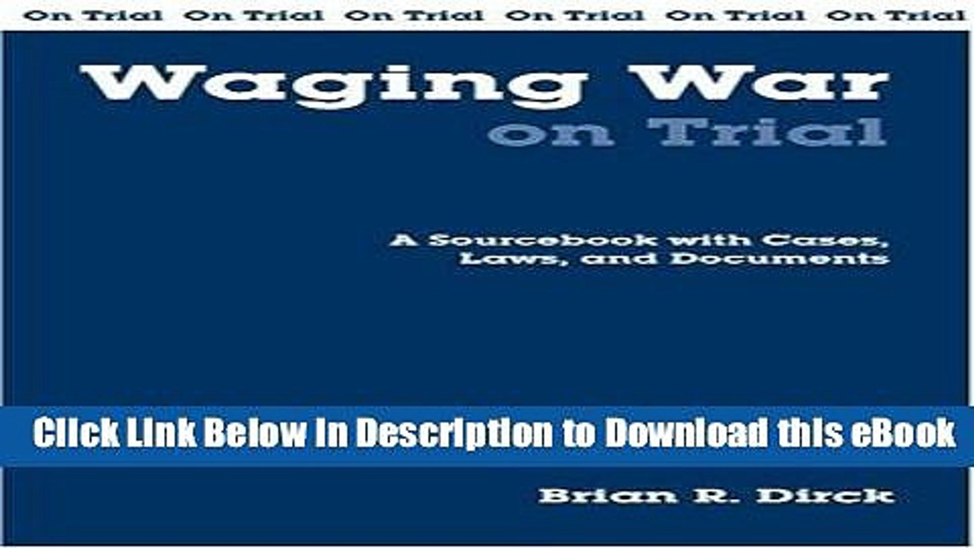 [Read Book] Waging War On Trial: A Sourcebook With Cases, Laws, And Documents (On Trial Series)