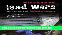 Download Lead Wars: The Politics of Science and the Fate of America s Children (California/Milbank