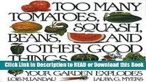 PDF [FREE] DOWNLOAD Too Many Tomatoes, Squash, Beans, and Other Good Things: A Cookbook for When