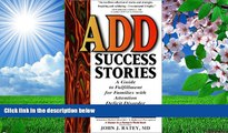 EBOOK ONLINE ADD Success Stories: A Guide to Fulfillment for Families with Attention Deficit