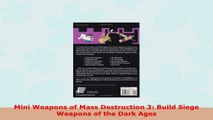 Read  Mini Weapons of Mass Destruction 3 Build Siege Weapons of the Dark Ages PDF book 0cccf68c