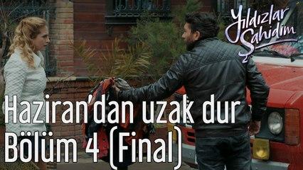 Yıldızlar Şahidim 4. Bölüm (Final) Haziran'dan Uzak Dur