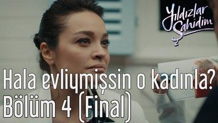 Yıldızlar Şahidim 4. Bölüm (Final) Hala Evliymişsin O Kadınla?