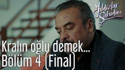 Yıldızlar Şahidim 4. Bölüm (Final) Kralın Oğlu Demek...