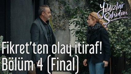 Yıldızlar Şahidim 4. Bölüm (Final) Fikret'ten Olay İtiraf!