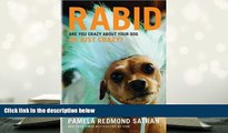 PDF  Rabid: Are You Crazy About Your Dog or Just Crazy? For Kindle