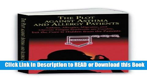 Read Book The Plot Against Asthma and Allergy Patients: Asthma, Allergies, Migraine, Chronic
