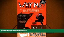 Read Online Why Me?: The Very Important Emails of Bob Servant Trial Ebook