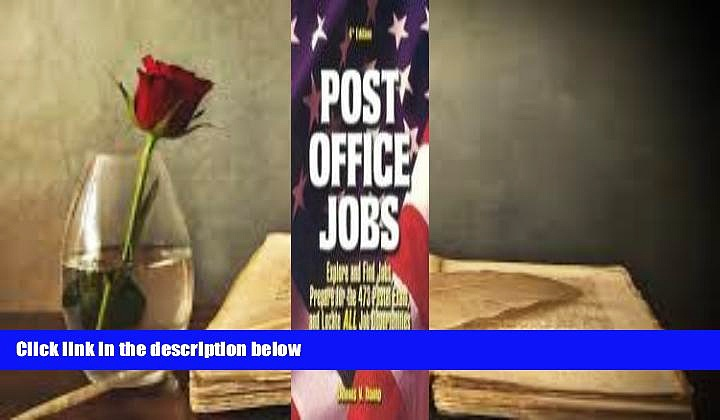 Best Ebook  Post Office Jobs: Explore and Find Jobs, Prepare for the 473 Postal Exam, and Locate