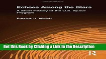 PDF [DOWNLOAD] Echoes Among the Stars: A Short History of the U.S. Space Program BOOOK ONLINE
