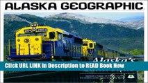 PDF [FREE] Download Alaska s Railroads (Alaska Geographic) Free Online