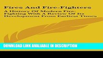 PDF [Free] Download Fires And Fire-Fighters: A History Of Modern Fire-Fighting With A Review Of