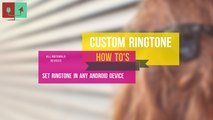 HOW TO set custom ringtone in all Android devices specially Moto Devices(Moto X, Moto E, Moto G).