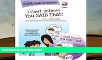 BEST PDF  I Can t Believe You Said That!: Activity Guide for Teachers: Classroom Ideas for