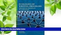 FREE [PDF] DOWNLOAD Ecologies of Writing Programs: Program Profiles in Context (Writing Program
