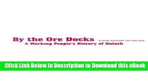 Download [PDF] By The Ore Docks: A Working People s History Of Duluth Full Online