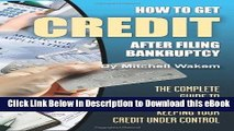 EBOOK ONLINE How to Get Credit after Filing Bankruptcy: The Complete Guide to Getting and Keeping