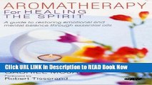 eBook Free Aromatherapy for Healing the Spirit: A Guide to Restoring Emotional and Mental Balance