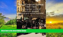 Read Online Finley Peter Dunne: 1900-1926: The Forgotten Works of Finley Peter Dunne, America s