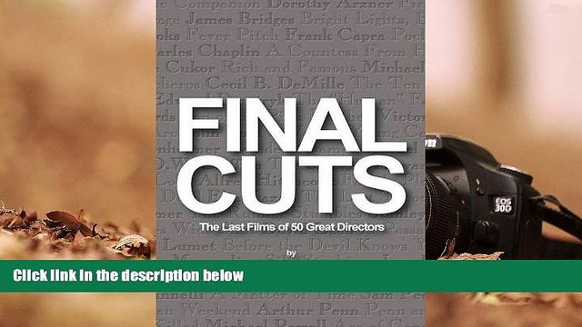 PDF [FREE] DOWNLOAD  Final Cuts: The Last Films of 50 Great Directors Nat Segaloff TRIAL EBOOK