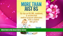 READ book More Than Just BS: Sly Tips on BS/MD, Combined   Accelerated Medical Program Admissions