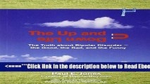 Read The Up and Down Life: The Truth About Bipolar Disorder--the Good, the Bad, and the Funny