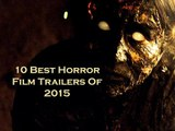 10 Best Horror Films Trailers Of 2015 | Horror Films Of 2015 | Best Horror Films Of 2015