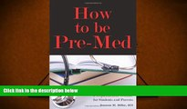 Best Ebook  How to Be Pre-Med: A Harvard MD s Medical School Preparation Guide for Students and
