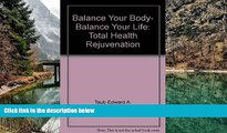 PDF [Free] Download  Balance Your Body, Balance Your Life: Total Health Rejuvenation Book Online