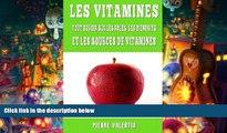 Read Online Les Vitamines: Tout Savoir Sur Les R?les, Les Bienfaits Et Les Sources De Vitamines