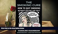 Audiobook  The Smoking Cure: How To Quit Smoking Without Feeling Like Sh*t Caroline Cranshaw Pre
