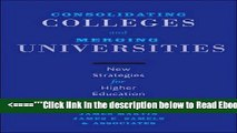 [PDF] Consolidating Colleges and Merging Universities: New Strategies for Higher Education Leaders