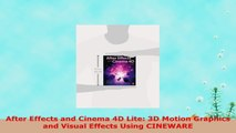 READ ONLINE  After Effects and Cinema 4D Lite 3D Motion Graphics and Visual Effects Using CINEWARE