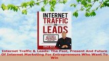 READ ONLINE  Internet Traffic  Leads The Past Present And Future Of Internet Marketing For