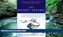 BEST PDF  The Heart Speaks: A Cardiologist Reveals the Secret Language of Healing Mimi Guarneri